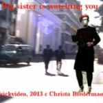 """Big sister is watching you, 4', Realtrick, mit Ton, 2013, VOR und HINTER der Kamera: c Christa Biedermann. """"Big brother is watching you"""", wir wissen es, aber big sister ? Auch das noch ?....(C.B.)"""